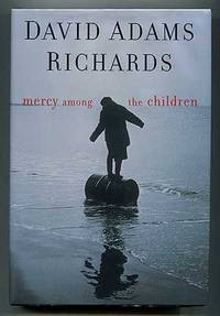 Mercy Among the Children by  David Adams RICHARDS - First Edition - 2000 - from Between the Covers- Rare Books, Inc. ABAA (SKU: 310206)