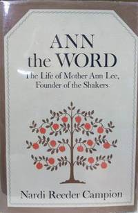 Ann the Word:  The Life of Mother Ann Lee, Founder of the Shakers