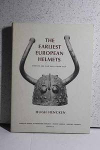 The Earliest European Helmets Bronze Age and Early Iron Age