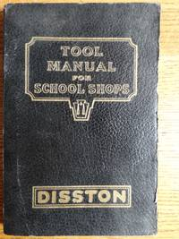 Disston Tool Manual for School Shops: A Book of Practical Information on the Construction, Use, and Care of Saws, Tools, and Files