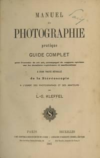 MANUEL DE PHOTOGRAPHIE PRATIQUE:; GUIDE COMPLET POUR L'EXERCICE DE CET ART, ACCOMPAGNÉ DE RAPPORTS SPÉCIAUX SUR LES DERNIÈRES EXPÉRIENCES ET AMÉLLORATIONS & D'UN TRAITÉ DÉTAILLÉ DE LA STÉRÉOSCOPIE A L'USAGE DES PHOTOGRAPHES ET DES AMATEURS
