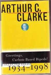 Greetings, Carbon-Based Bipeds: Collected Essays 1934-1998  -First Edition First Printing- by Clarke, Arthur C. (Charles);  edited by Macauley, Ian T - 1999