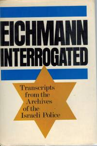 EICHMANN INTERROGATED Transcripts from the Archives of the Israeli Police.  Trans. by Ralph Manheim. Intro. by Avner W. Less