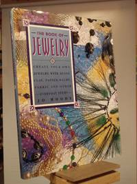 The Book of Jewelry: Create Your Own Jewelry with Beads, Clay, Papier-Mache, Fabric and Other Everyday Items
