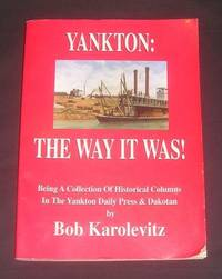 Yankton: The Way It Was! Being A Collection of Historical Columns In The Yankton Daily Press & Dakotan (South Dakota)
