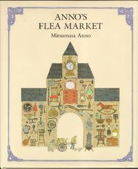 Anno's Flea Market by Mitsumasa Anno (1926-   ) - First - 1984 - from The Book Collector ABAA, ILAB (SKU: L0970)