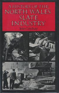 A History of the North Wales Slate Industry by Lindsay, Jean - 1974