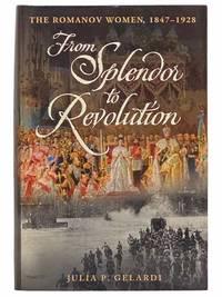 From Splendor to Revolution: The Romanov Women, 1847-1928