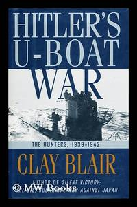 Hitler's U-boat war: The hunters, 1939-1942 by  Clay  (1925-?) Blair - First Edition - 1996 - from MW Books Ltd. and Biblio.com