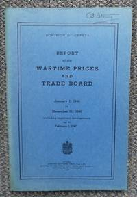 image of REPORT OF THE WARTIME PRICES AND TRADE BOARD, JANUARY 1, 1946 TO DECEMBER 31, 1946 INCLUDING IMPORTANT DEVELOPMENTS UP TO FEBRUARY 1, 1947.