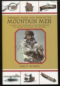 Firearms, Traps, and Tools of the Mountain Men ;  A Guide to the Equipment  of the Trappers and Fur Traders Who Opened the Old West  A Guide to the  Equipment of the Trappers and Fur Traders Who Opened the Old West