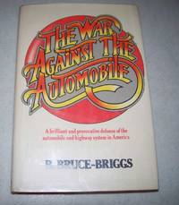 image of The War Against the Automobile: A Brilliant and Provocative Defense of the Automobile and Highway System in America