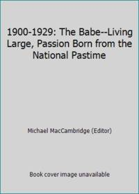 1900-1929: The Babe--Living Large, Passion Born from the National Pastime