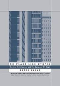 No Place Like Utopia: Modern Architecture and the Company We Kept by Peter Blake - Paperback - 1996-09-01 - from Books Express (SKU: 0393315037n)