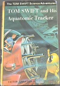 Tom Swift and his Aquatomic Tracker ( The Tom Swift Science Adventures) by  Victor II Appleton - Hardcover - 1969 - from Chapter 1 Books and Biblio.com