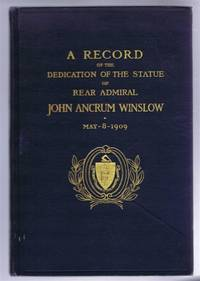A Record of the Dedication of the Statue of Rear Admiral John Ancrum Winslow, May 8, 1909, at the State House, Massachusetts