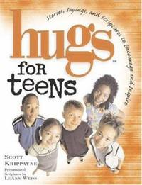 Hugs for Teens : Stories, Sayings, and Scriptures to Encourage and Inspire the Heart