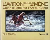 L'aviron qui nous mène.  Guide illustré sur l'art du canot.