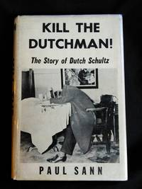 Kill the Dutchman: The Story of Dutch Schultz