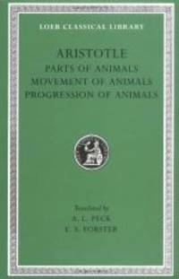 Aristotle: Parts of Animals. Movement of Animals. Progression of Animals (Loeb Classical Library No. 323) by Aristotle - Hardcover - 2006-08-01 - from Books Express (SKU: 0674993578)