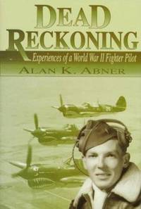 Dead Reckoning : Experiences of a World War II Fighter Pilot
