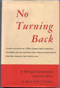 No Turning Back: A True Account of a Hopi Indian Girl's Struggle to Bridge the Gap Between the World of her People and the World of the White Man