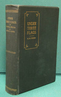 image of Under Three Flags or, The Story of My Life as Preacher, Captain In The Army, Chaplain, Consul