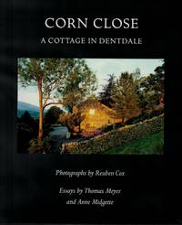 Corn Close. A Cottage in Dentdale. Photographs by Reuben Cox. Essays by Thomas Meyer and Anne Midgette. (Preface by James Jaffe. Portraits by Mike Harding)