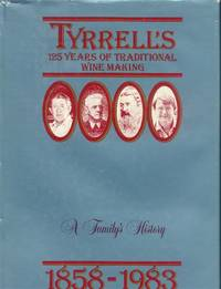 image of Tyrrell's; 125 Years of Traditional Wine Making: A Family's History  1858-1983