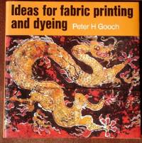 Ideas For Fabric Printing And Dyeing by  Peter H Gooch - 1st - 1974 - from CANFORD BOOK CORRAL and Biblio.com