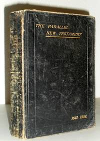 The Parallel New Testament - The New Testament of Our Lord and Saviour Jesus Christ, being the Authorised Version Set Forth in 1611 Arranged in Parallel Columns with the Revised Version of 1881