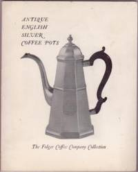 The Folger Coffee Company Collection of Antique English Silver Coffee Pots
