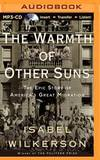 The Warmth of Other Suns: The Epic Story of America's Great Migration by Isabel Wilkerson - 2014-05-03