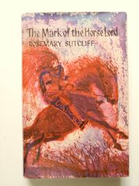 The Mark of the Horse Lord by  Rosemary Sutcliff - First Edition; Second Printing stated - 1967 - from BookRanger and Biblio.co.uk