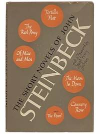 The Short Novels of John Steinbeck: Tortilla Flat; The Red Pony; Of Mice and Men; The Moon is Down; Cannery Row; The Pearl