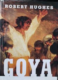 Goya by  Robert Hughes - First - 2003 - from Cyberaisle (SKU: 4115)