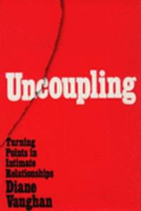 Uncoupling : Turning Points in Intimate Relationships