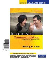 Interpersonal Communication: Competence and Contexts, Books a la Carte Edition (2nd Edition) by Shelley D. Lane - 2009-06-01