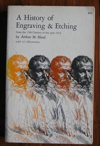An History of Engraving and Etching from the Fifteenth Century to the year  1914