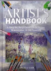 The Artist's Handbook.  A Step-by-Step Guide to Drawing, Watercolor, and Oil Painting