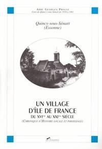 Quincy-sous-Sénart ( ESSONNE ).  un village d'Ile de France du XVI au XXI siècle
