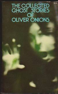 Colected Ghost Stories of Oliver Onions, The