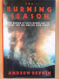 THE BURNING SEASON: The Murder of Chico Mendes and The Fight for the Amazon Rain Forest. by  Andrew Revkin - First Edition, First Printing 1st Printing - 1990 - from Joe Staats, Bookseller and Biblio.co.uk
