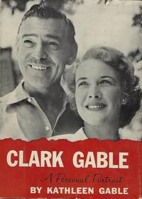 CLARK GABLE: A PERSONAL PORTRAIT by  Kathleen GABLE - Signed First Edition - 1961 - from Antic Hay Books (SKU: 56604)