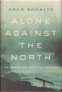 image of ALONE AGAINST THE NORTH; An Expedition Into The Unknown