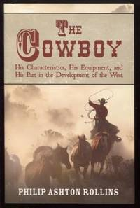 The Cowboy ;  His Characteristics, His Equipment, and His Part in the  Development of the West  His Characteristics, His Equipment, and His Part  in the Development of the West
