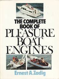 The Complete Book of Pleasure Boat Engines by  Ernest A Zadig - First Edition  - 1987 - from BOOX and Biblio.com