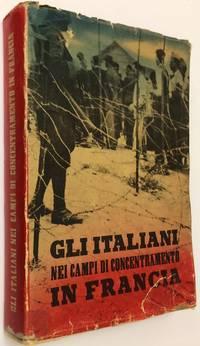 Gli Italiani nei campi di concentramento in Francia: documenti e testimonianze. A cura del Ministero della Cultura Popolare