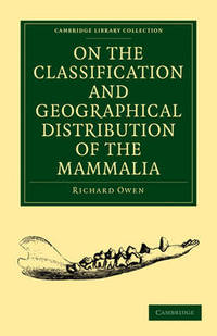 On the Classification and Geographical Distribution of the Mammalia by Richard Owen - Paperback - from The Saint Bookstore (SKU: A9781108001984)