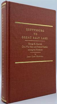 Gettysburg to Great Salt Lake: George R. Maxwell, Civil War Hero and Federal Marshal among the Mormons